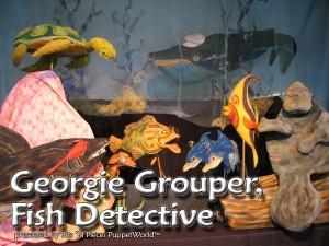 Georgie Grouper Fish Detective Puppet Show